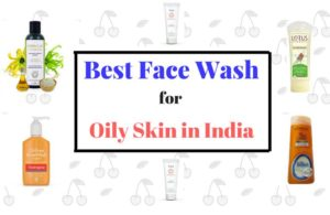 Best Face Wash for Oily Skin in India