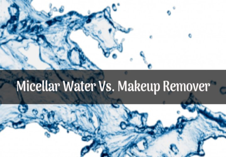 micellar water vs makeup remover